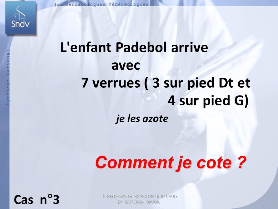 Dr GEOFFRAY-Dr ISNARDON-Dr RENAUD Dr REUTER-Dr ROUDIL L'enfant Padebol arrive avec 7 verrues ( 3 sur pied Dt et 4 sur pied G) je les azote Comment je