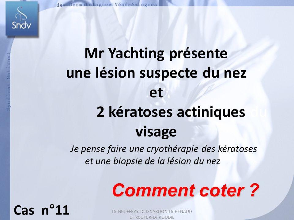 Dr GEOFFRAY-Dr ISARDON-Dr RENAUD Dr REUTER-Dr ROUDIL 22 Mr Yachting présente une lésion suspecte du nez et 2 kératoses actiniques du visage Je pense f