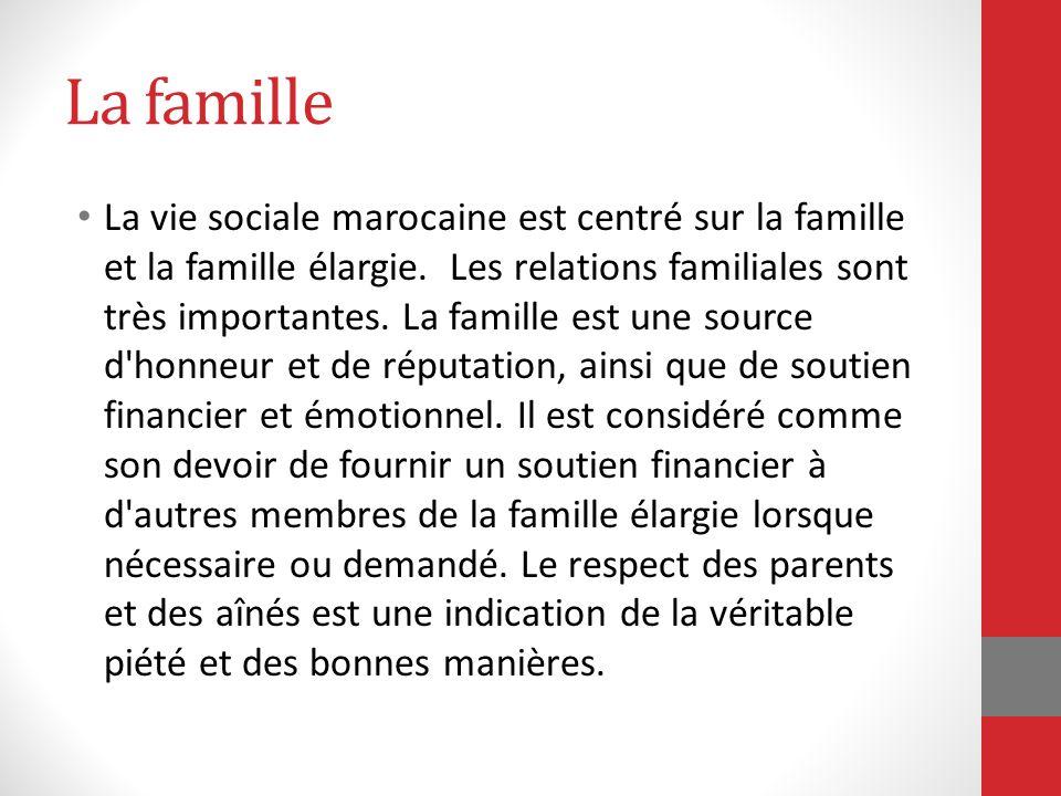La famille La vie sociale marocaine est centré sur la famille et la famille élargie. Les relations familiales sont très importantes. La famille est un