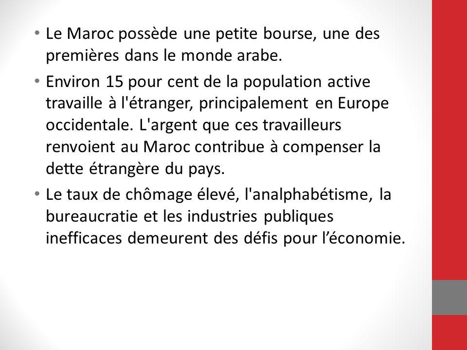 Le Maroc possède une petite bourse, une des premières dans le monde arabe. Environ 15 pour cent de la population active travaille à l'étranger, princi