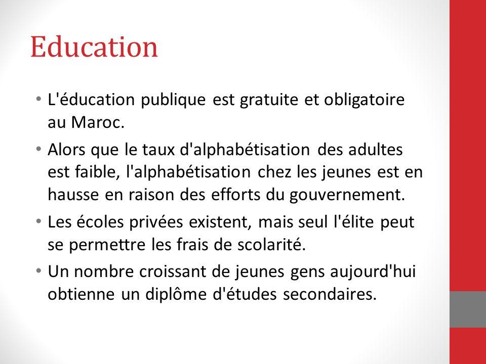 Education L'éducation publique est gratuite et obligatoire au Maroc. Alors que le taux d'alphabétisation des adultes est faible, l'alphabétisation che