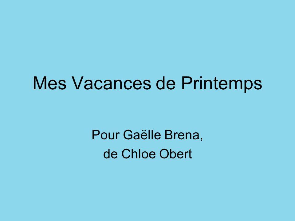 Mes Vacances de Printemps Pour Gaëlle Brena, de Chloe Obert