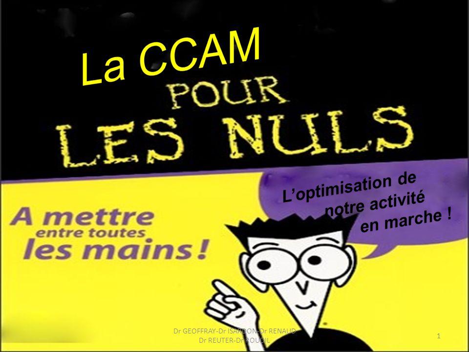 LA CCAM Consultable sur www.ameli.fr ou le site du syndicat www.syndicatdermatos.org NGAP nest plus utilisable La CCAM est applicable depuis le 1er septembre 2005, nous en sommes à la version V 19 depuis février 2010 2 Dr GEOFFRAY-Dr ISARDON-Dr RENAUD Dr REUTER-Dr ROUDIL
