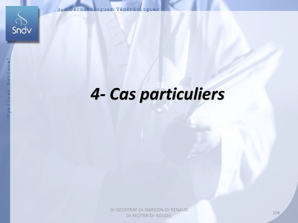 4- Cas particuliers 106 Dr GEOFFRAY-Dr ISARDON-Dr RENAUD Dr REUTER-Dr ROUDIL