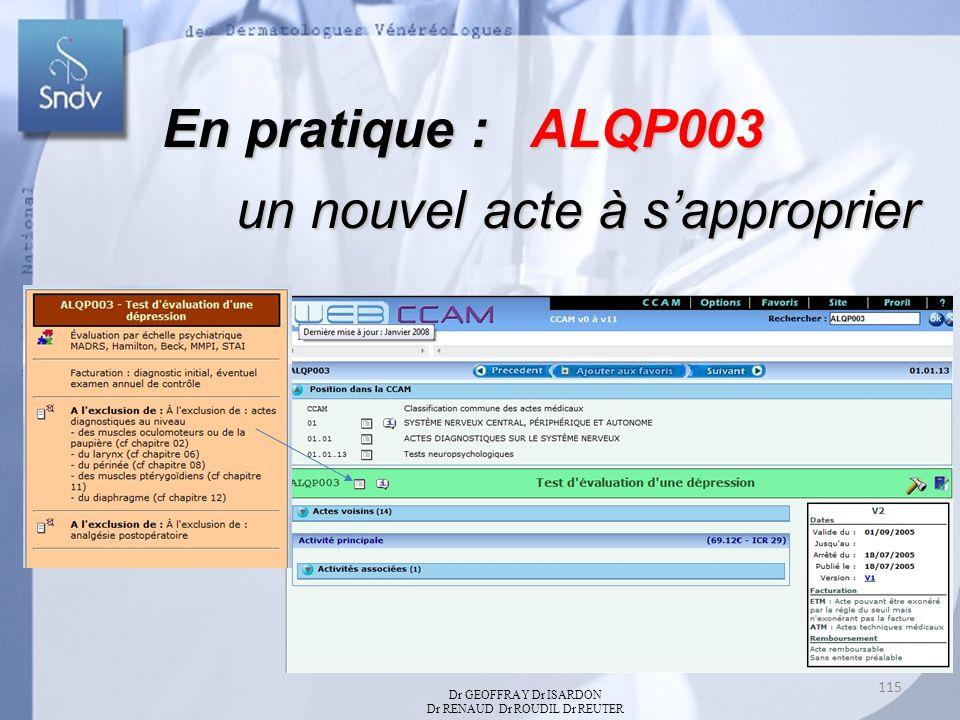 En pratique : ALQP003 un nouvel acte à sapproprier un nouvel acte à sapproprier Dr GEOFFRAY Dr ISARDON Dr RENAUD Dr ROUDIL Dr REUTER 115