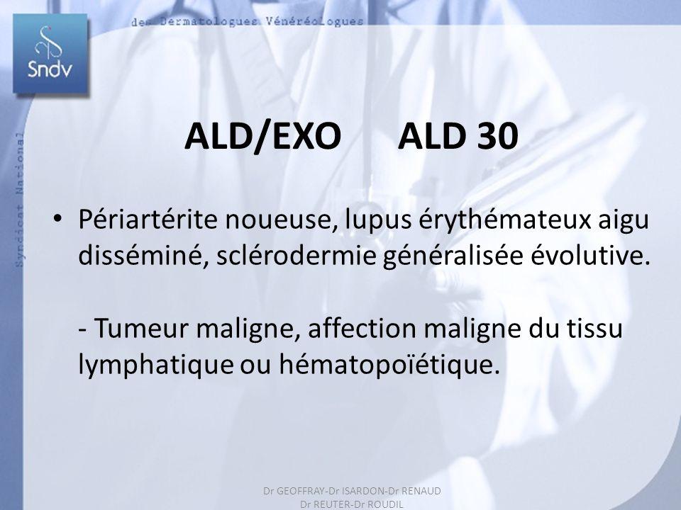 183 ALD/EXO ALD 30 Périartérite noueuse, lupus érythémateux aigu disséminé, sclérodermie généralisée évolutive. - Tumeur maligne, affection maligne du