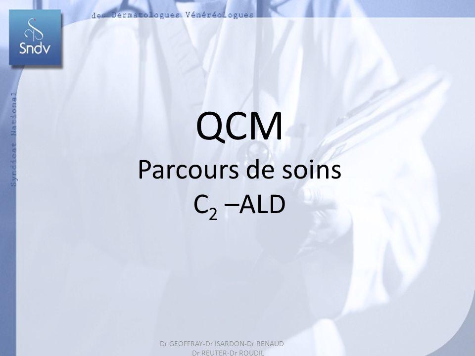 187 QCM Parcours de soins C 2 –ALD Dr GEOFFRAY-Dr ISARDON-Dr RENAUD Dr REUTER-Dr ROUDIL