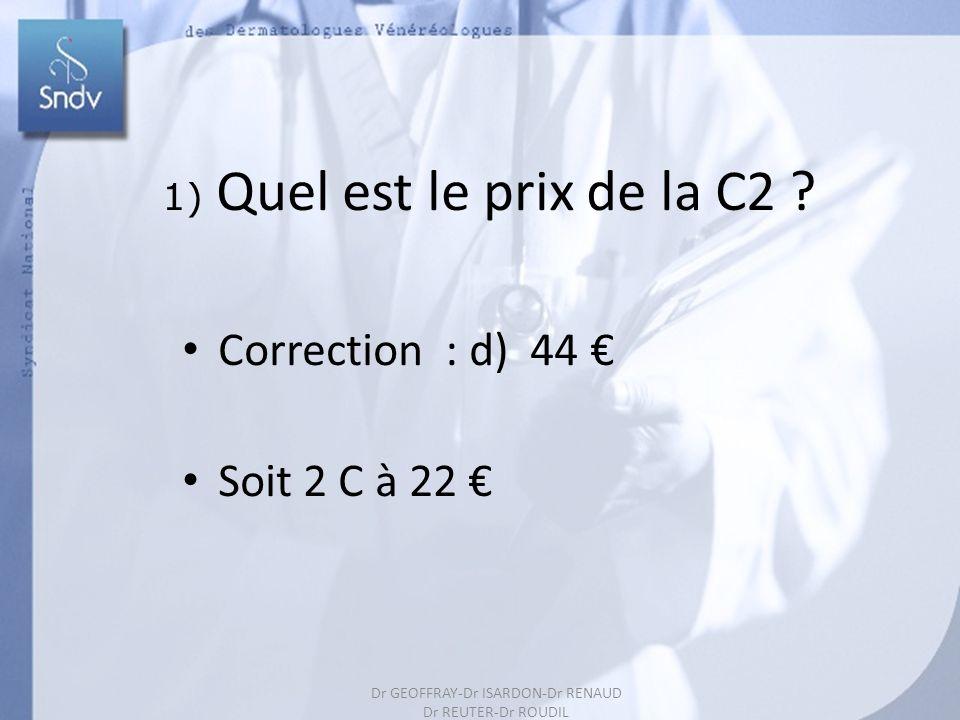 189 1) Quel est le prix de la C2 ? Correction : d) 44 Soit 2 C à 22 Dr GEOFFRAY-Dr ISARDON-Dr RENAUD Dr REUTER-Dr ROUDIL