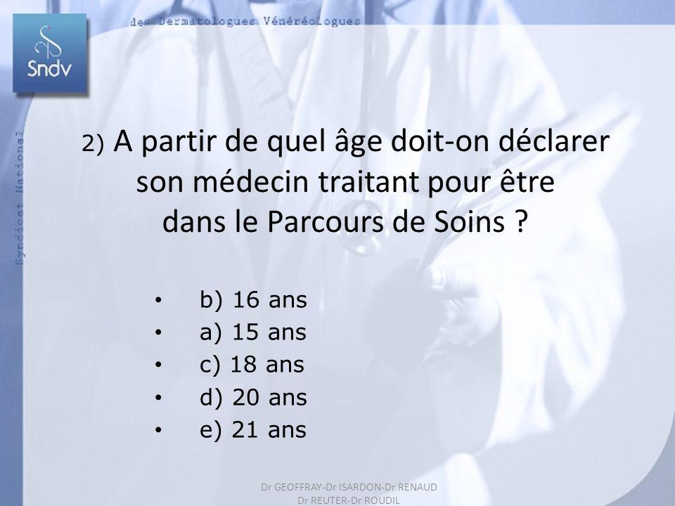 190 2) A partir de quel âge doit-on déclarer son médecin traitant pour être dans le Parcours de Soins ? b) 16 ans a) 15 ans c) 18 ans d) 20 ans e) 21