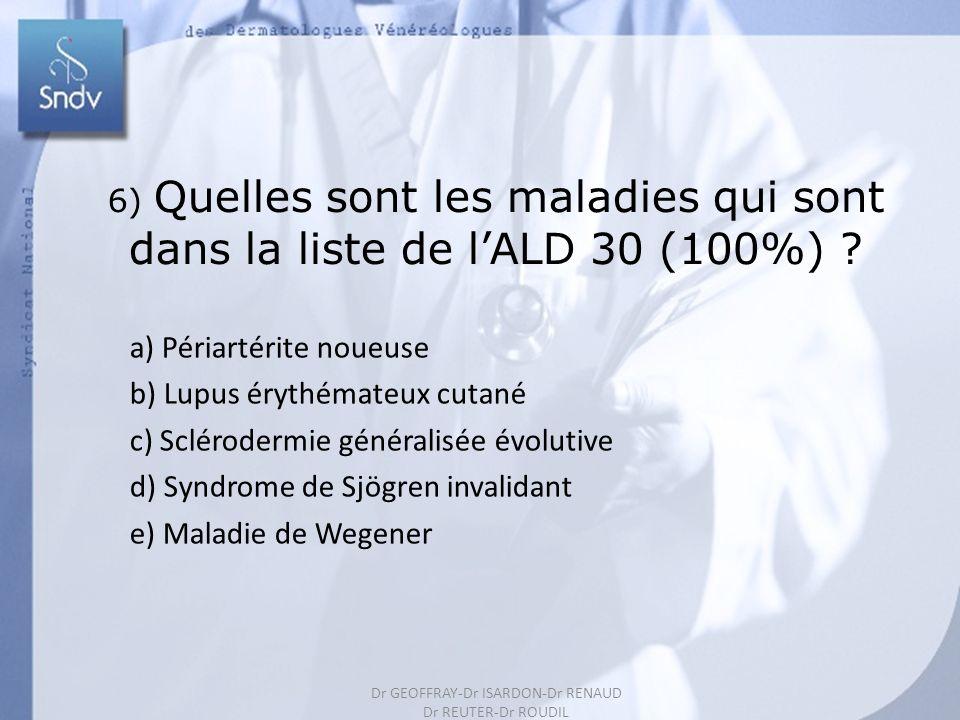 Dr GEOFFRAY-Dr ISARDON-Dr RENAUD Dr REUTER-Dr ROUDIL 194 6) Quelles sont les maladies qui sont dans la liste de lALD 30 (100%) ? a) Périartérite noueu
