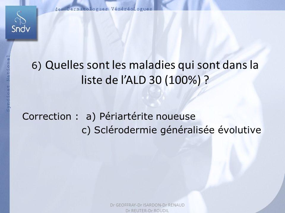 195 6) Quelles sont les maladies qui sont dans la liste de lALD 30 (100%) ? Correction : a) Périartérite noueuse c) Sclérodermie généralisée évolutive
