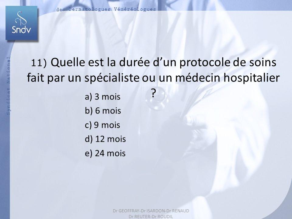 204 11) Quelle est la durée dun protocole de soins fait par un spécialiste ou un médecin hospitalier ? a) 3 mois b) 6 mois c) 9 mois d) 12 mois e) 24