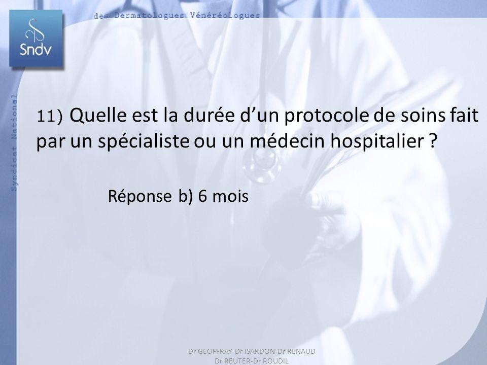 205 Réponse b) 6 mois 11) Quelle est la durée dun protocole de soins fait par un spécialiste ou un médecin hospitalier ? Dr GEOFFRAY-Dr ISARDON-Dr REN