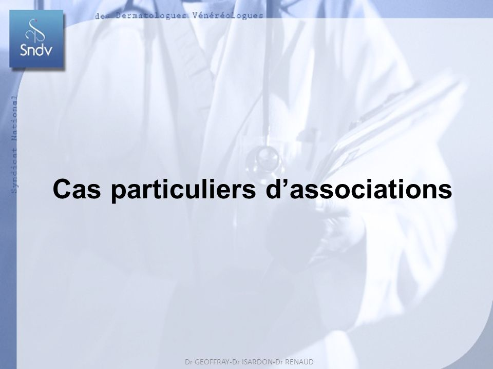Dr GEOFFRAY-Dr ISARDON-Dr RENAUD Dr REUTER-Dr ROUDIL 50 Cas particuliers dassociations Dr GEOFFRAY-Dr ISARDON-Dr RENAUD Dr REUTER-Dr ROUDIL