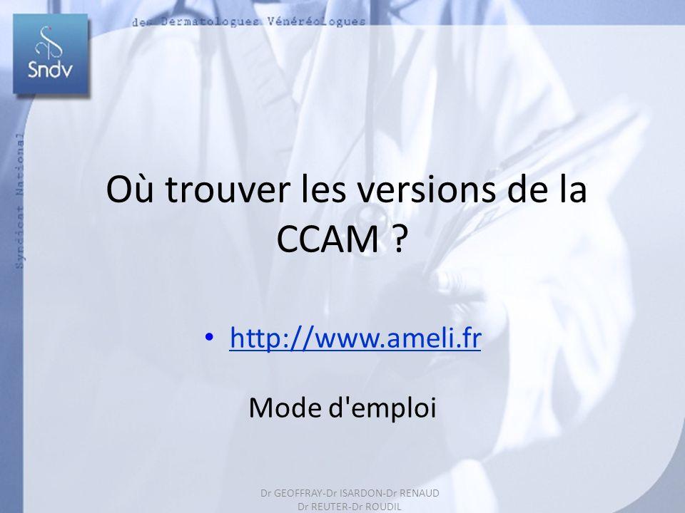 74 Où trouver les versions de la CCAM ? http://www.ameli.fr Mode d'emploi Dr GEOFFRAY-Dr ISARDON-Dr RENAUD Dr REUTER-Dr ROUDIL