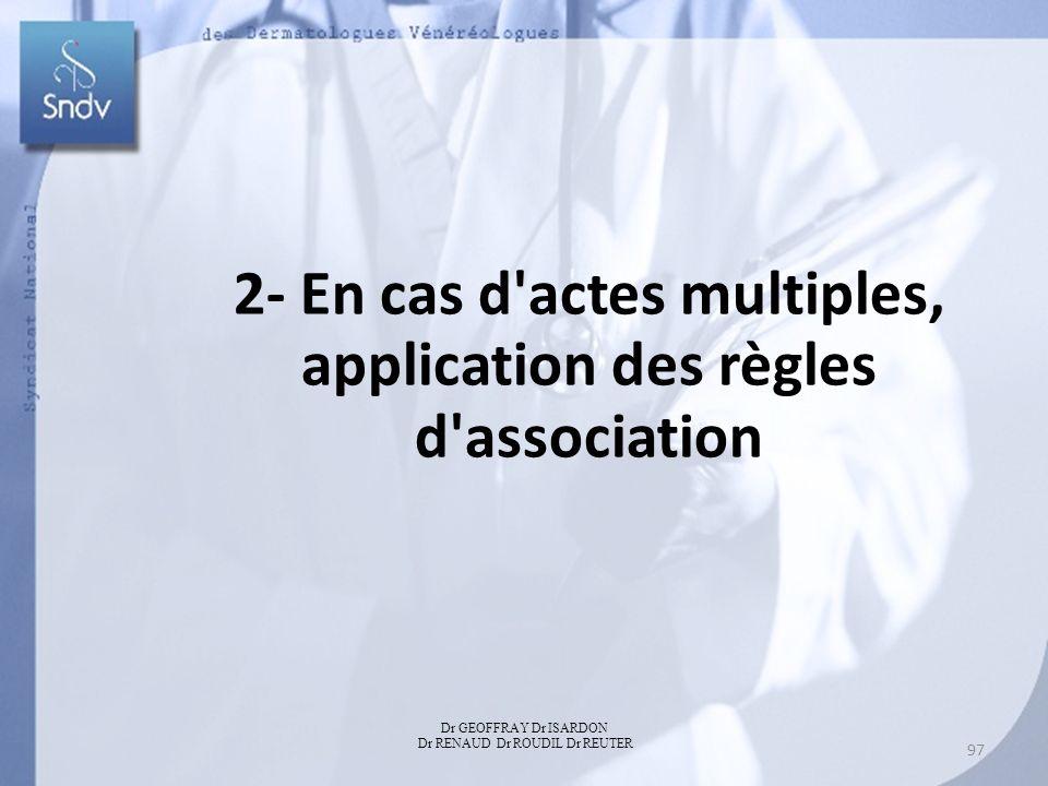 2- En cas d'actes multiples, application des règles d'association Dr GEOFFRAY Dr ISARDON Dr RENAUD Dr ROUDIL Dr REUTER 97