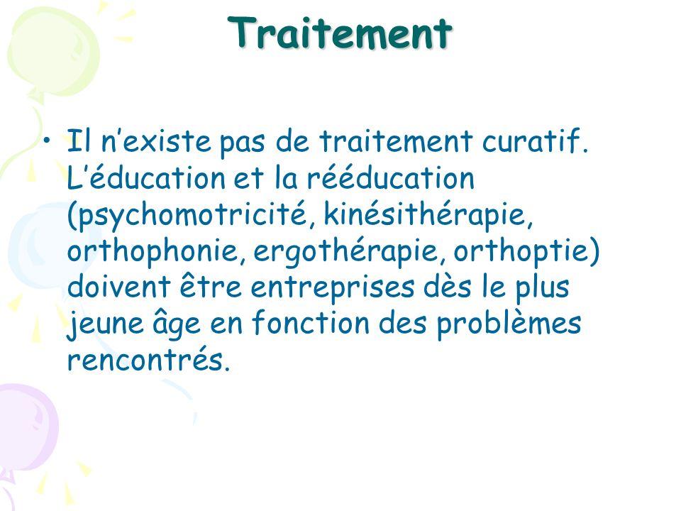 Traitement Il nexiste pas de traitement curatif. Léducation et la rééducation (psychomotricité, kinésithérapie, orthophonie, ergothérapie, orthoptie)