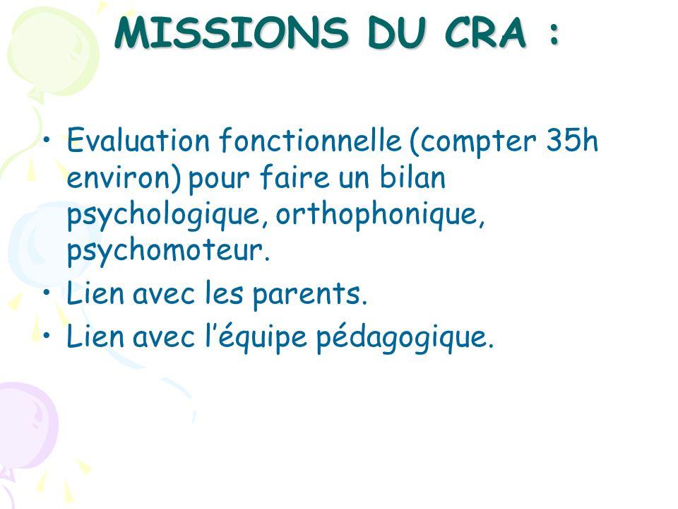 MISSIONS DU CRA : Evaluation fonctionnelle (compter 35h environ) pour faire un bilan psychologique, orthophonique, psychomoteur. Lien avec les parents