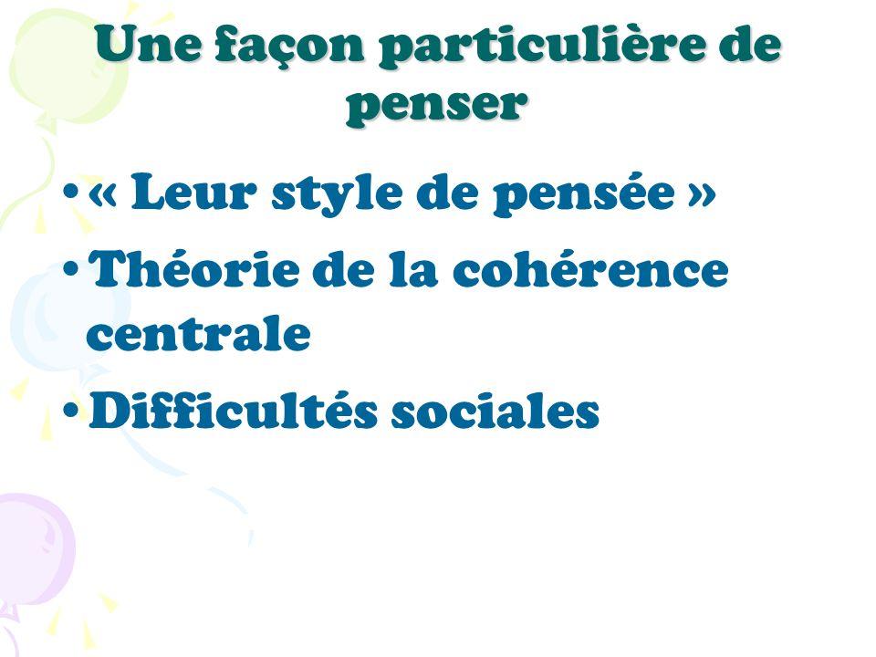 Une façon particulière de penser « Leur style de pensée » Théorie de la cohérence centrale Difficultés sociales