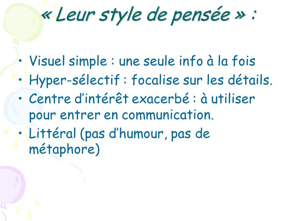 « Leur style de pensée » : Visuel simple : une seule info à la fois Hyper-sélectif : focalise sur les détails. Centre dintérêt exacerbé : à utiliser p