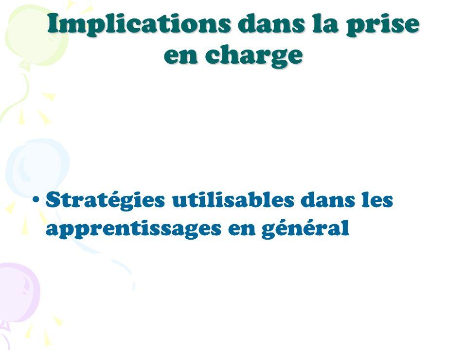 Implications dans la prise en charge Stratégies utilisables dans les apprentissages en général