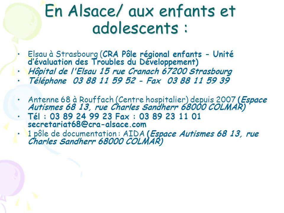 En Alsace/ aux enfants et adolescents : Elsau à Strasbourg (CRA Pôle régional enfants - Unité dévaluation des Troubles du Développement) Hôpital de l'