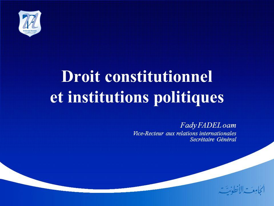 Droit constitutionnel et institutions politiques Fady FADEL oam Vice-Recteur aux relations internationales Secrétaire Général
