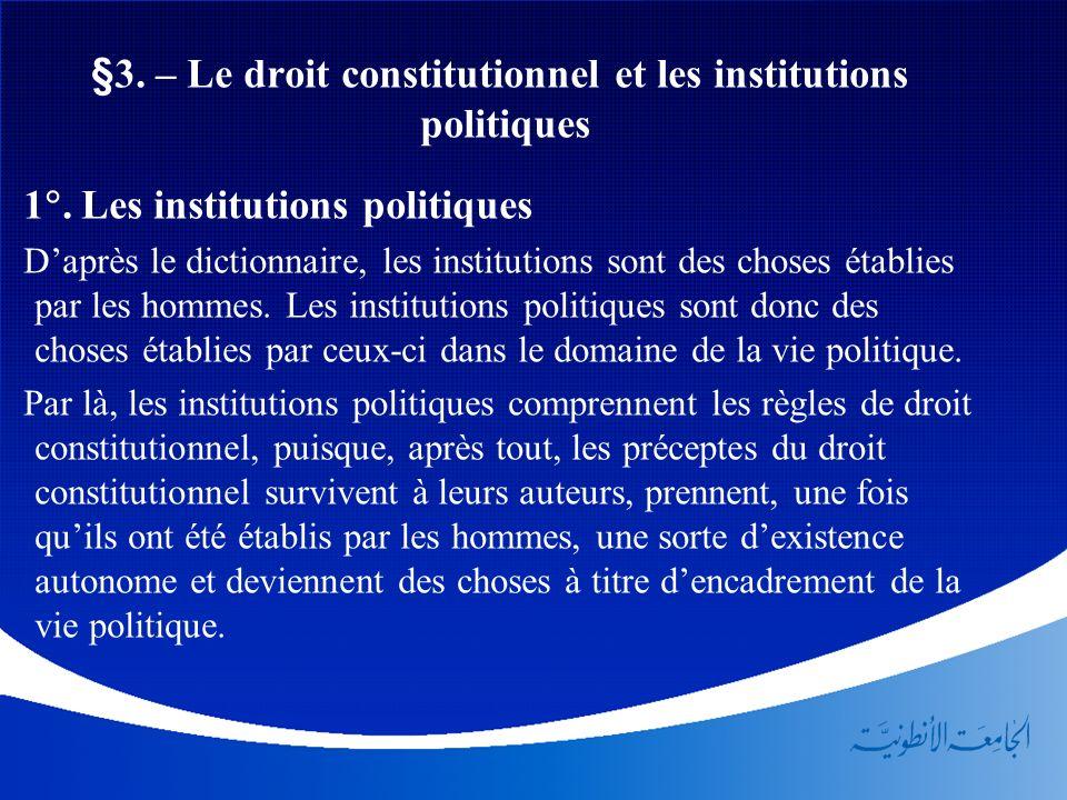 §3. – Le droit constitutionnel et les institutions politiques 1. Les institutions politiques Daprès le dictionnaire, les institutions sont des choses