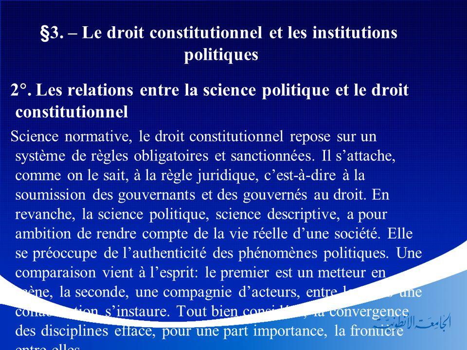 §3. – Le droit constitutionnel et les institutions politiques 2. Les relations entre la science politique et le droit constitutionnel Science normativ