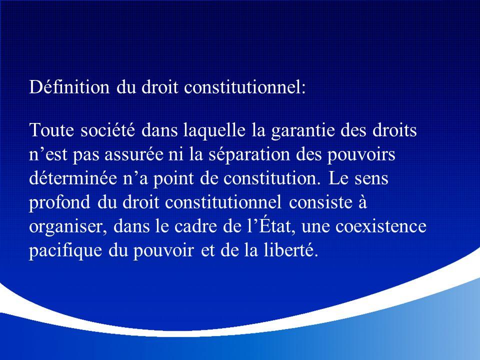 Définition du droit constitutionnel: Toute société dans laquelle la garantie des droits nest pas assurée ni la séparation des pouvoirs déterminée na p