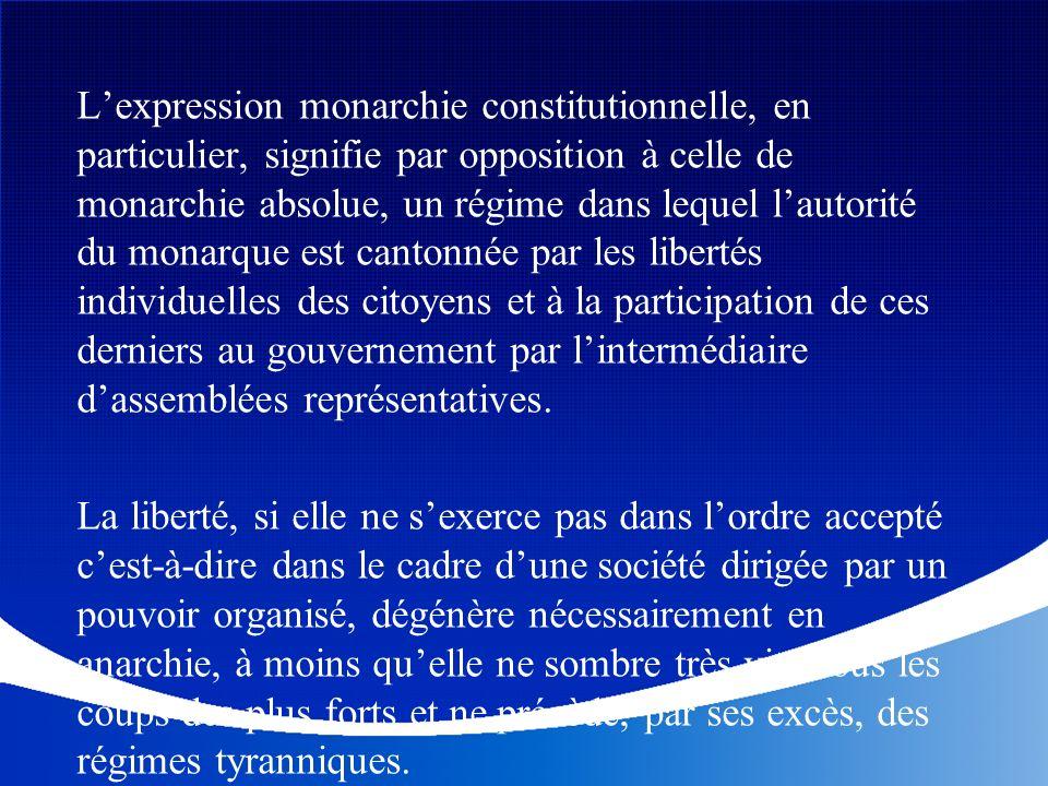 Lexpression monarchie constitutionnelle, en particulier, signifie par opposition à celle de monarchie absolue, un régime dans lequel lautorité du mona