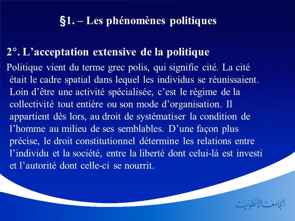 §1. – Les phénomènes politiques 2. Lacceptation extensive de la politique Politique vient du terme grec polis, qui signifie cité. La cité était le cad