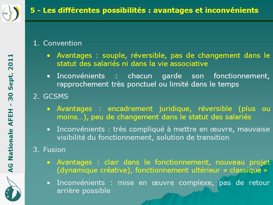 1.Convention Avantages : souple, réversible, pas de changement dans le statut des salariés ni dans la vie associative Inconvénients : chacun garde son