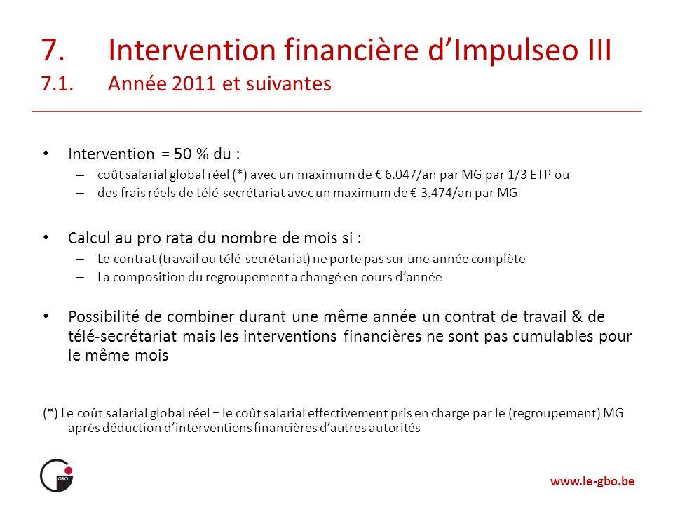 www.le-gbo.be 7.Intervention financière dImpulseo III 7.1.Année 2011 et suivantes Intervention = 50 % du : – coût salarial global réel (*) avec un max