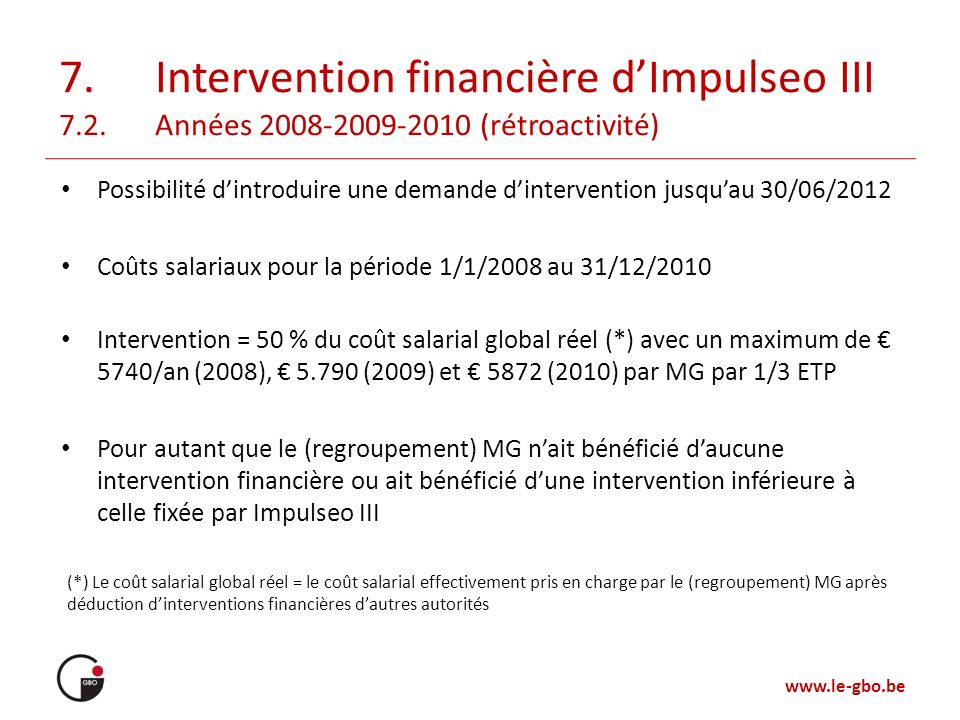 www.le-gbo.be Possibilité dintroduire une demande dintervention jusquau 30/06/2012 Coûts salariaux pour la période 1/1/2008 au 31/12/2010 Intervention