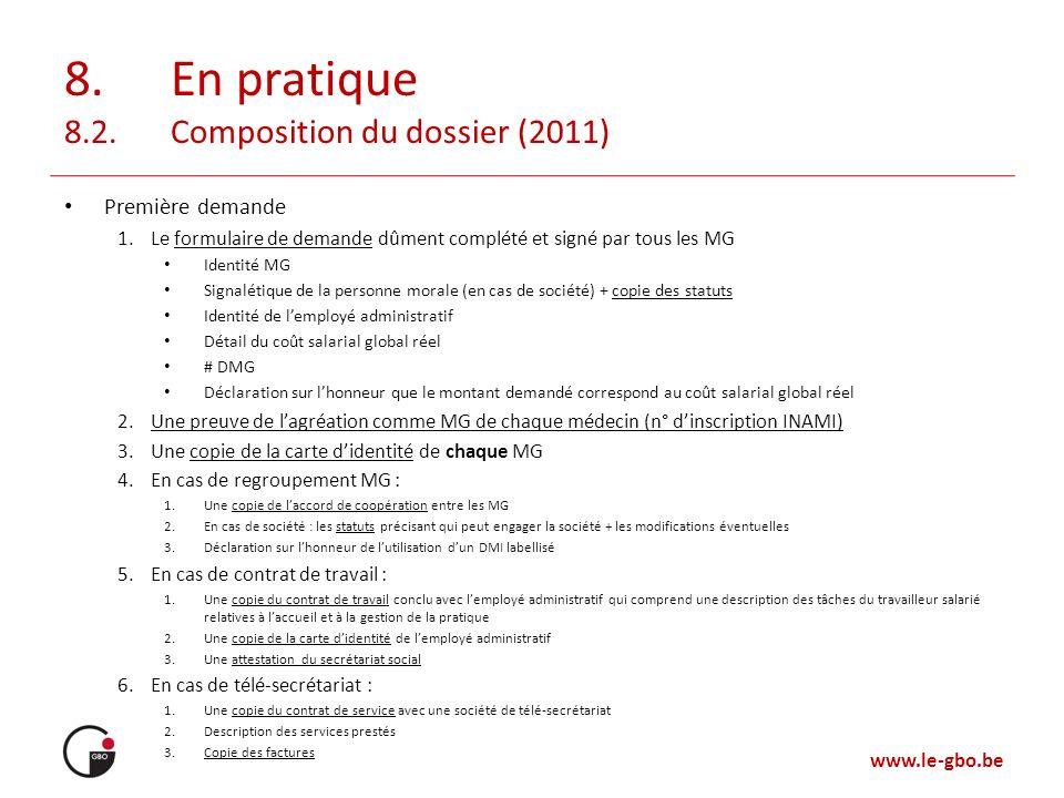 www.le-gbo.be 8. En pratique 8.2. Composition du dossier (2011) Première demande 1.Le formulaire de demande dûment complété et signé par tous les MG I