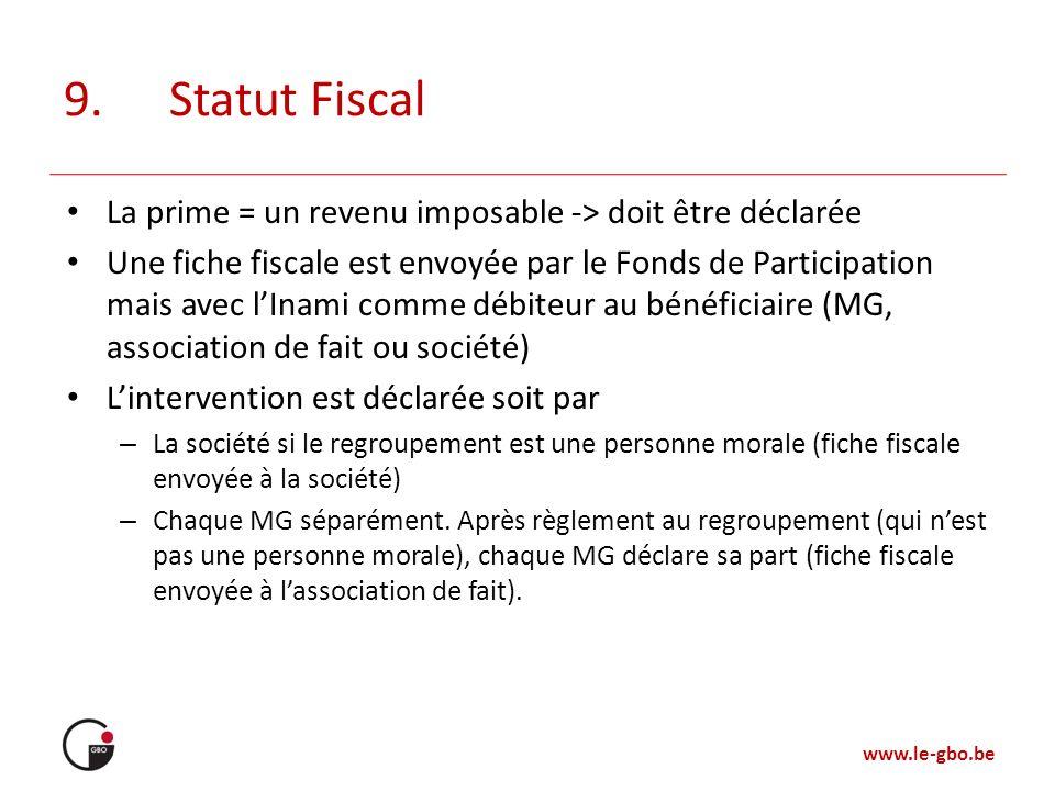 www.le-gbo.be 9.Statut Fiscal La prime = un revenu imposable -> doit être déclarée Une fiche fiscale est envoyée par le Fonds de Participation mais av