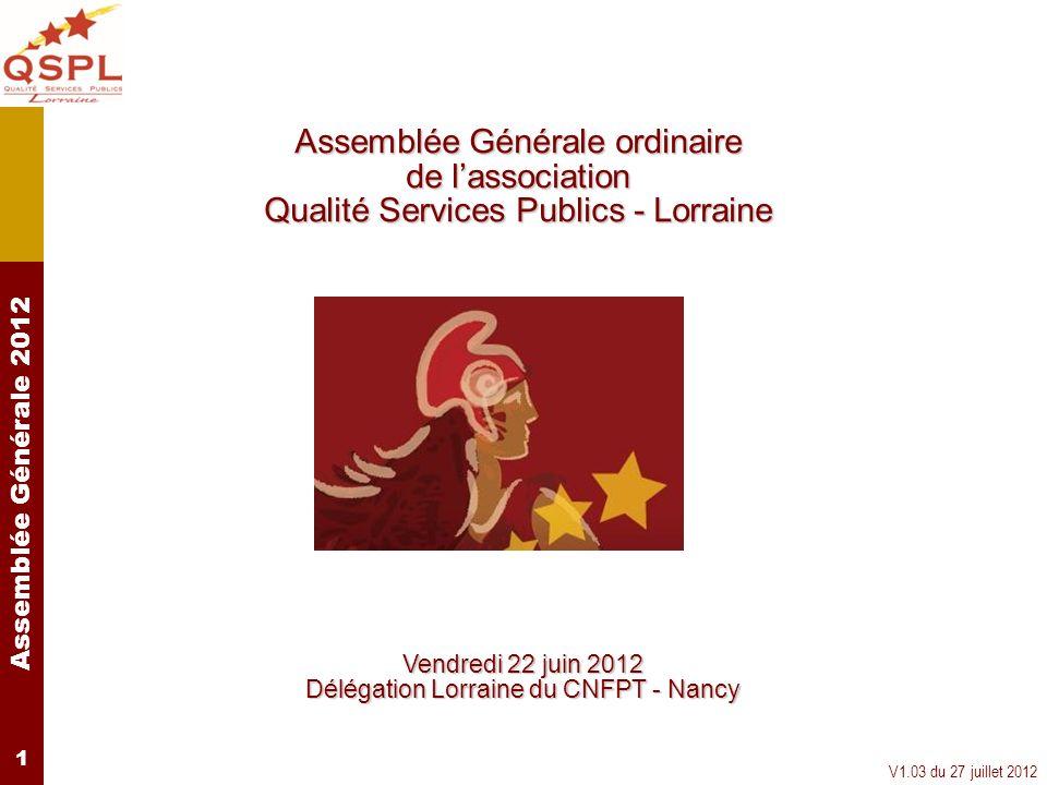 Assemblée Générale 2012 V1.03 du 27 juillet 2012 1 Assemblée Générale ordinaire de lassociation Qualité Services Publics - Lorraine Vendredi 22 juin 2