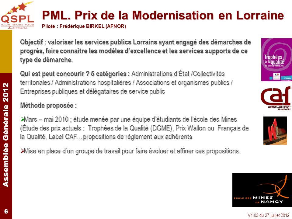 Assemblée Générale 2012 V1.03 du 27 juillet 2012 6 Objectif : valoriser les services publics Lorrains ayant engagé des démarches de progrès, faire con