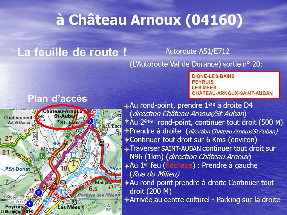 Plan daccès à Château Arnoux (04160) Autoroute A51/E712 (L'Autoroute Val de Durance) sortie n° 20: Au rond-point, prendre 1 ère à droite D4 (direction