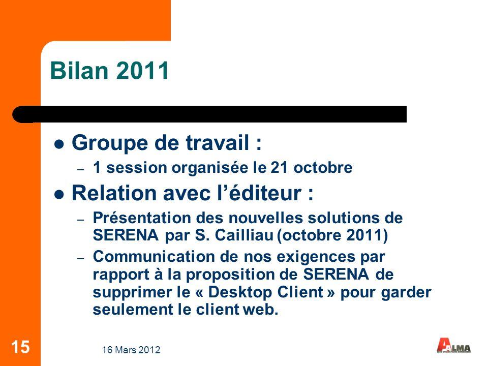 15 Bilan 2011 Groupe de travail : – 1 session organisée le 21 octobre Relation avec léditeur : – Présentation des nouvelles solutions de SERENA par S.