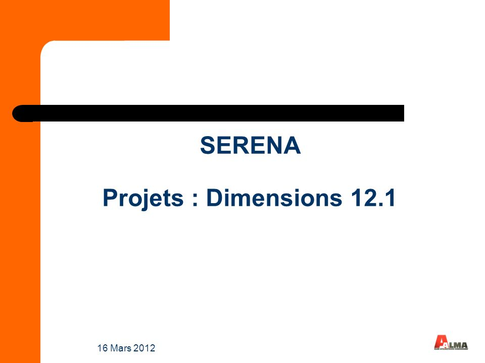 16 Mars 2012 SERENA Projets : Dimensions 12.1
