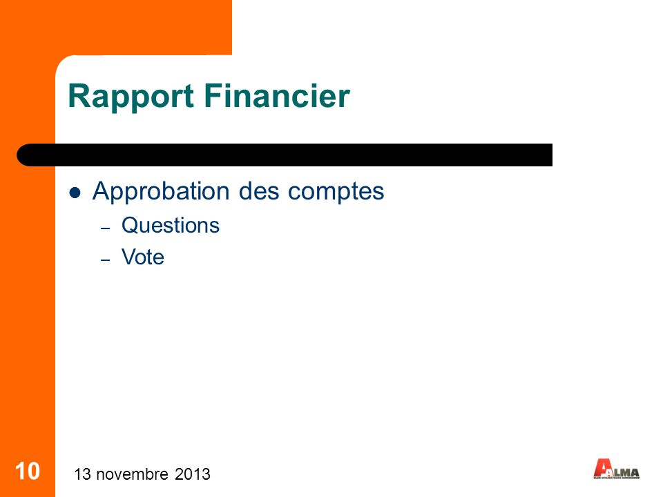 10 Rapport Financier Approbation des comptes – Questions – Vote 13 novembre 2013