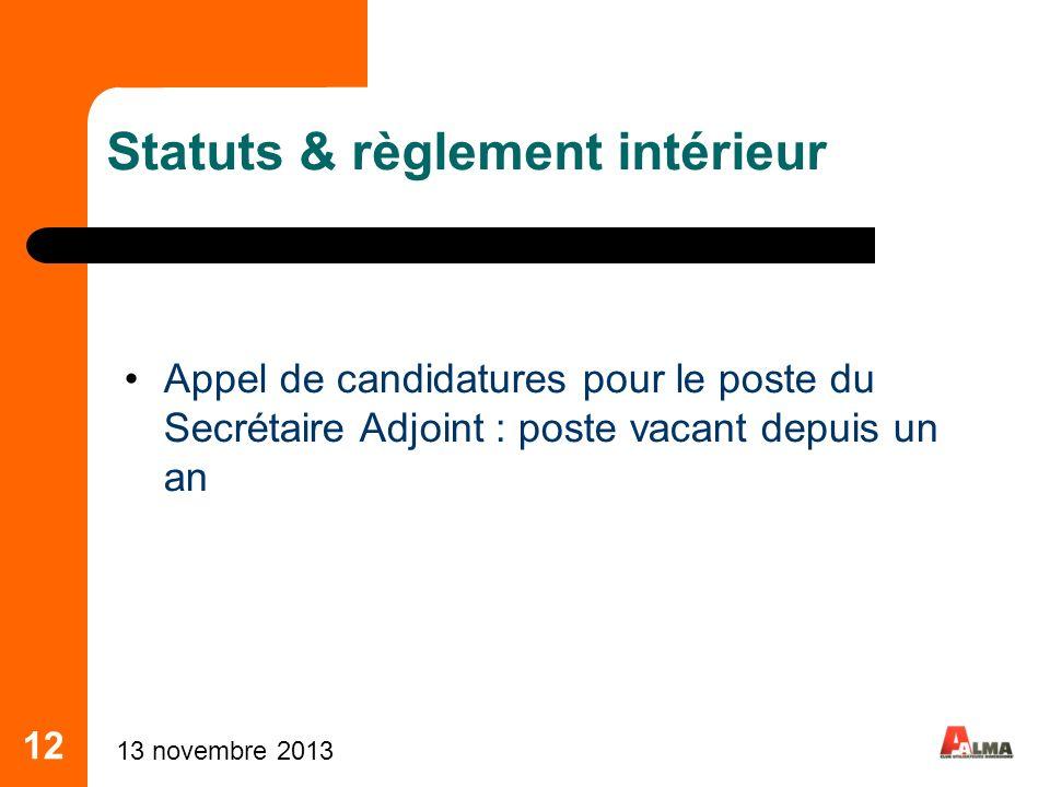 12 Statuts & règlement intérieur Appel de candidatures pour le poste du Secrétaire Adjoint : poste vacant depuis un an 13 novembre 2013