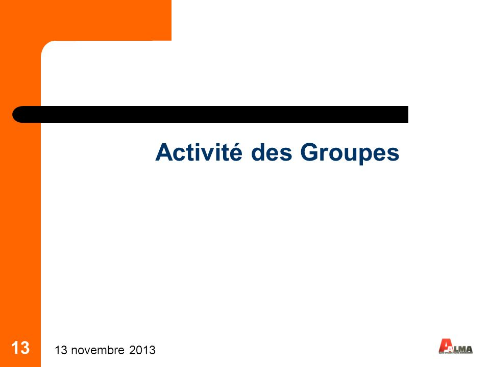 13 Activité des Groupes 13 novembre 2013