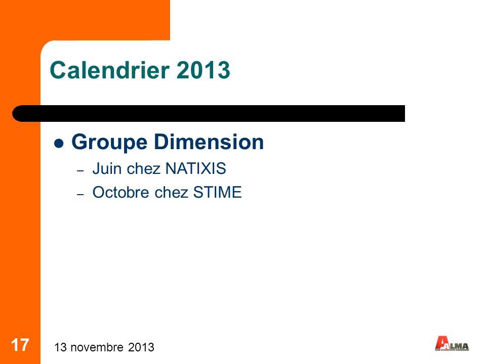 17 Calendrier 2013 Groupe Dimension – Juin chez NATIXIS – Octobre chez STIME 13 novembre 2013