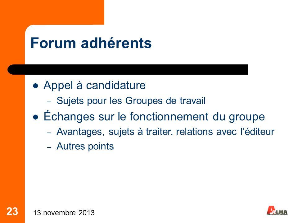 23 Forum adhérents Appel à candidature – Sujets pour les Groupes de travail Échanges sur le fonctionnement du groupe – Avantages, sujets à traiter, re