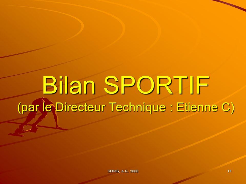 SEPAB, A.G. 2008 14 Bilan SPORTIF (par le Directeur Technique : Etienne C)