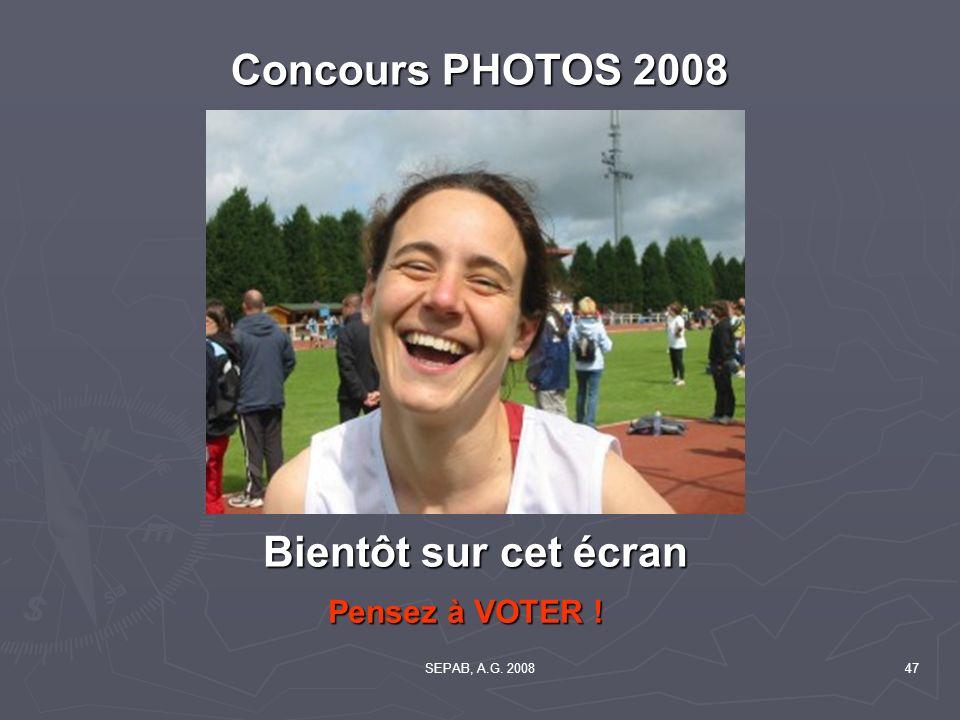 SEPAB, A.G. 200847 Concours PHOTOS 2008 Pensez à VOTER ! Bientôt sur cet écran