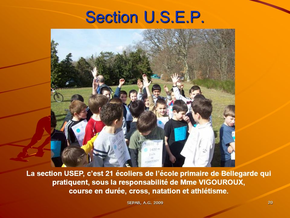 SEPAB, A.G. 2009 19 Courses sur route (hors stade) Notre coureur sur route : Jean POUSSINEAU Nombreuses victoires en V4 et 15° des Championnats de Fra